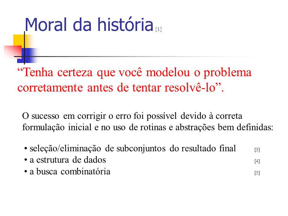 Moral da história [1] Tenha certeza que você modelou o problema